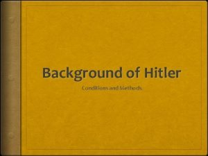 Background of Hitler Conditions and Methods Germany Background