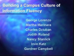 Building a Campus Culture of Information Fluency George