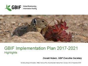 GBIF Implementation Plan 2017 2021 Highlights Donald Hobern