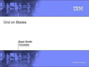 Grid on Blades Basil Smith 722005 2003 IBM
