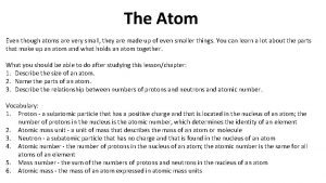 The Atom Even though atoms are very small
