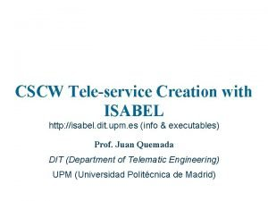 CSCW Teleservice Creation with ISABEL http isabel dit
