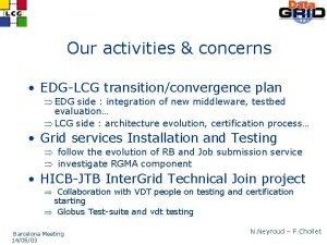 Our activities concerns EDGLCG transitionconvergence plan EDG side