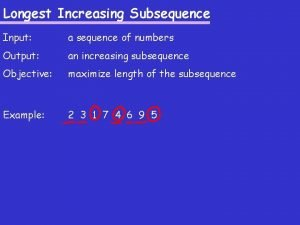 Longest Increasing Subsequence Input a sequence of numbers