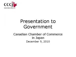 Presentation to Government Canadian Chamber of Commerce in