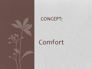 CONCEPT Comfort Concept Definition A state of physical