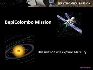 BEPICOLOMBO MISSION Bepi Colombo Mission This mission will