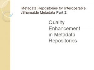 Metadata Repositories for Interoperable Shareable Metadata Part 2