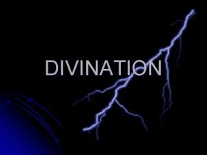 DIVINATION General info l Divine communicate directly with