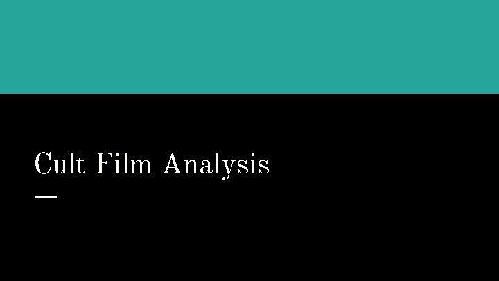 Cult Film Analysis cult film A film that