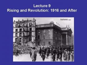 Lecture 9 Rising and Revolution 1916 and After