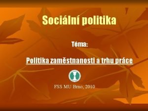 Sociln politika Tma Politika zamstnanosti a trhu prce
