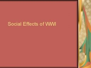 Social Effects of WWI Social Effects During the