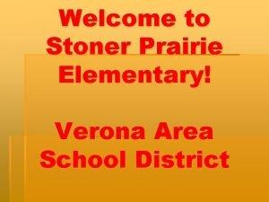 Welcome to Stoner Prairie Elementary Verona Area School