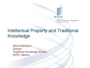 Intellectual Property and Traditional Knowledge Wendland Director Traditional