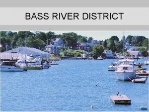 BASS RIVER DISTRICT Master Plan Harbor Management Plan