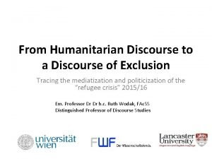 From Humanitarian Discourse to a Discourse of Exclusion