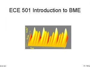 ECE 501 Introduction to BME ECE 501 Dr