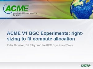 ACME V 1 BGC Experiments rightsizing to fit