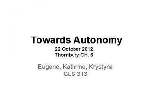 Towards Autonomy 22 October 2012 Thornbury CH 6