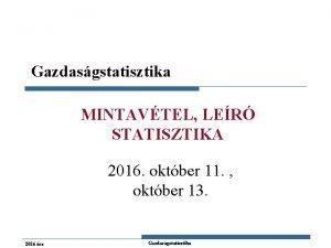 Gazdasgstatisztika MINTAVTEL LER STATISZTIKA 2016 oktber 11 oktber