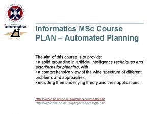 Informatics MSc Course PLAN Automated Planning The aim