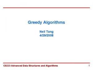 Greedy Algorithms Neil Tang 4292008 CS 223 Advanced