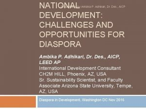 NATIONAL DEVELOPMENT CHALLENGES AND OPPORTUNITIES FOR DIASPORA Presentation
