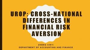 UROP CROSSNATIONAL DIFFERENCES IN FINANCIAL RISK AVERSION ZHENG