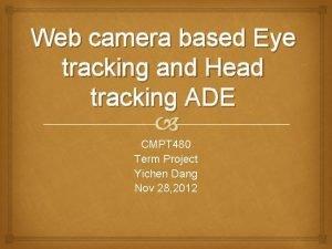 Web camera based Eye tracking and Head tracking