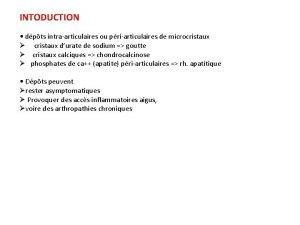 INTODUCTION dpts intraarticulaires ou priarticulaires de microcristaux cristaux