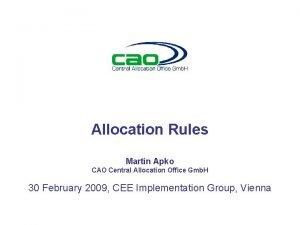 Allocation Rules Martin Apko CAO Central Allocation Office