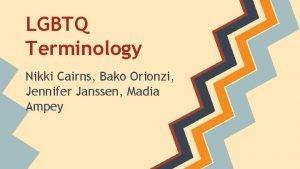 LGBTQ Terminology Nikki Cairns Bako Orionzi Jennifer Janssen