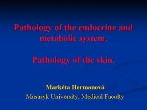 Pathology of the endocrine and metabolic system Pathology