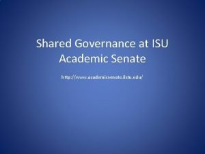 Shared Governance at ISU Academic Senate http www