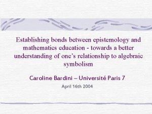 Establishing bonds between epistemology and mathematics education towards