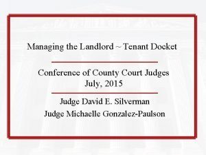 Managing the Landlord Tenant Docket Conference of County