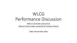 WLCG Performance Discussion Slides to provoke a discussion