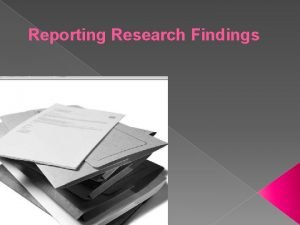 Reporting Research Findings Learning to write findings well