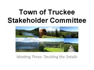 Town of Truckee Stakeholder Committee Meeting Three Deciding