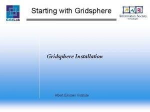Starting with Gridsphere Installation Albert Einstein Institute What