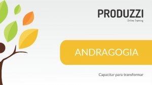 ANDRAGOGIA Formao de Instrutores Internos ANDRAGOGIA Formao de