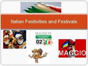 Italian Festivities and Festivals HOLIDAYS INTRODUCTION Italian holidays