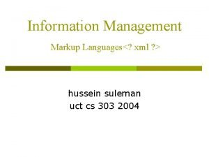 Information Management Markup Languages xml hussein suleman uct