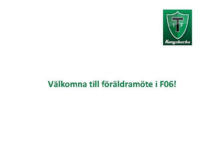 Vlkomna till frldramte i F 06 Agenda Presentation