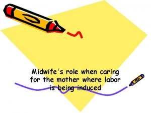 Midwifes role when caring for the mother where