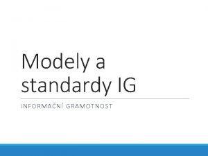Modely a standardy IG INFORMAN GRAMOTNOST Srovnn vybranch