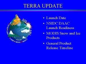 TERRA UPDATE Launch Date NSIDC DAAC Launch Readiness