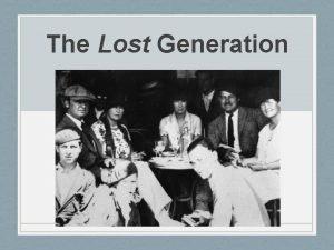 The Lost Generation The Lost Generation The years