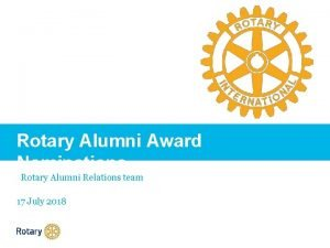 Rotary Alumni Award Nominations Rotary Alumni Relations team